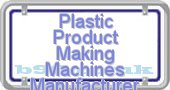 plastic-product-making-machines-manufacturer.b99.co.uk